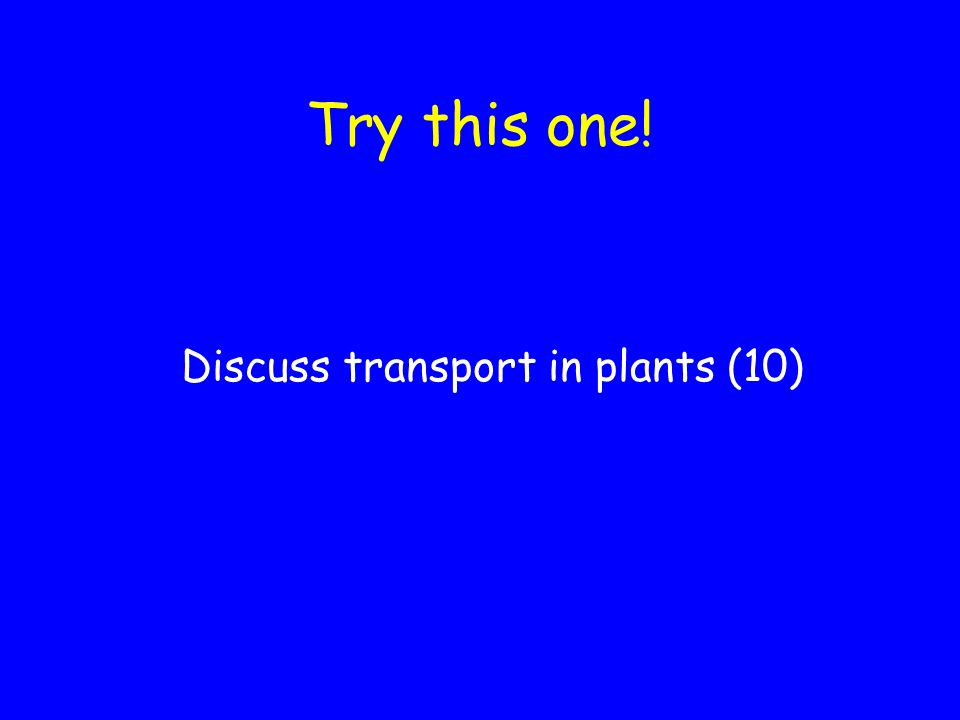 Discuss transport in plants (10)
