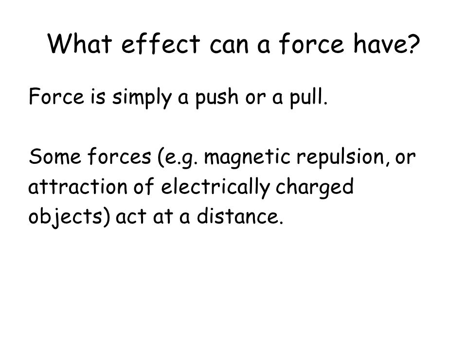 What effect can a force have