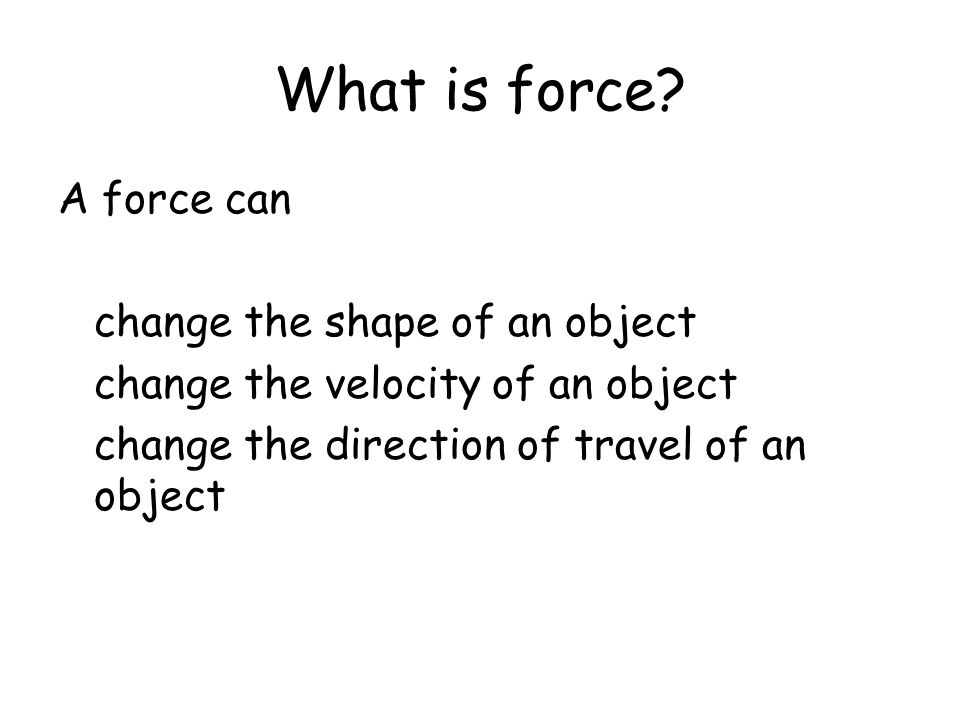 What is force A force can change the shape of an object