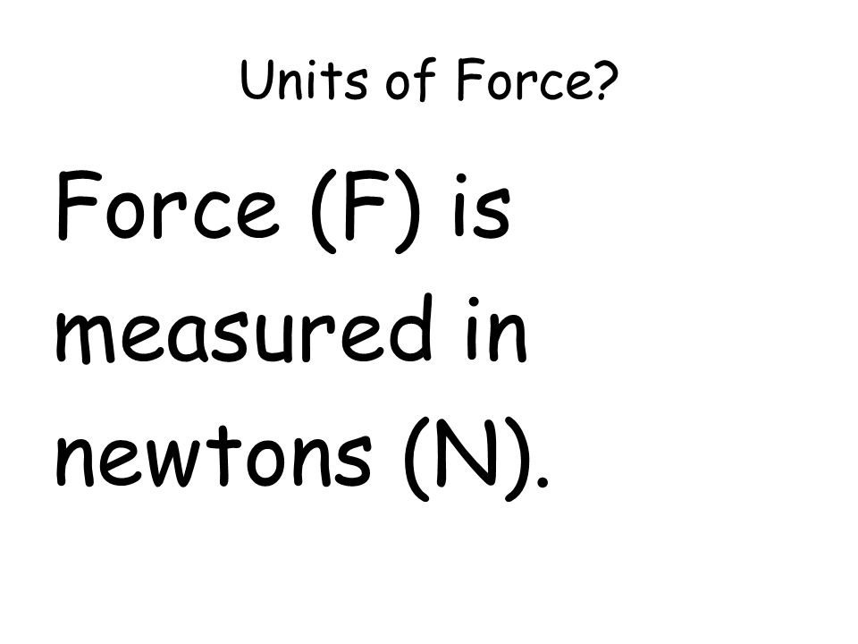 Units of Force Force (F) is measured in newtons (N).