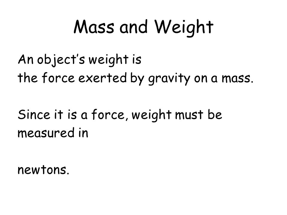 Mass and Weight An object's weight is