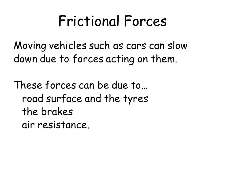 Frictional Forces Moving vehicles such as cars can slow