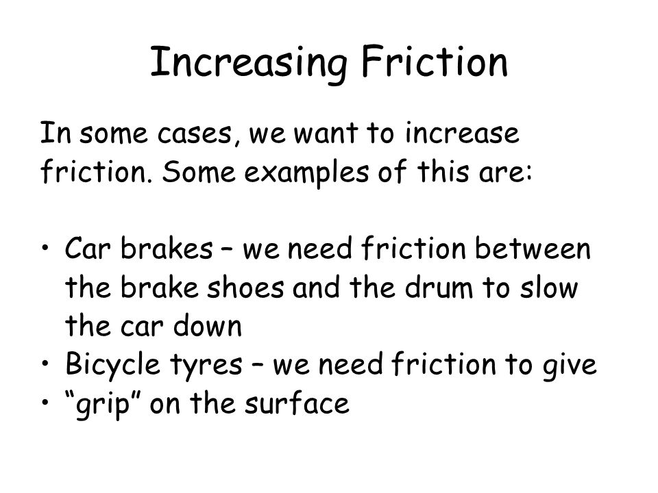 Increasing Friction In some cases, we want to increase