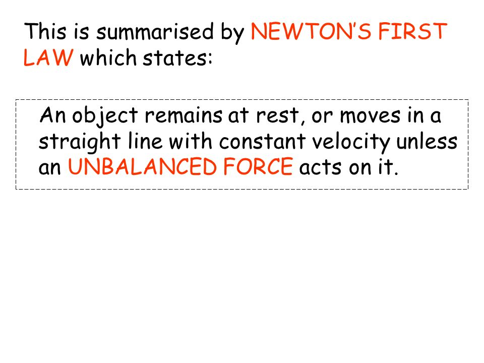 This is summarised by NEWTON'S FIRST LAW which states: