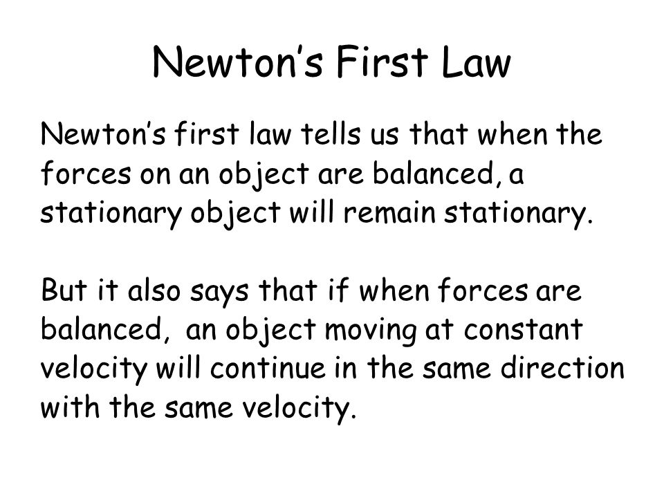 Newton's First Law Newton's first law tells us that when the