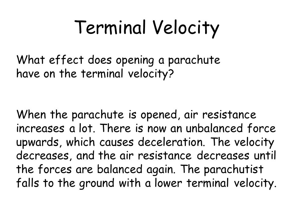 Terminal Velocity What effect does opening a parachute