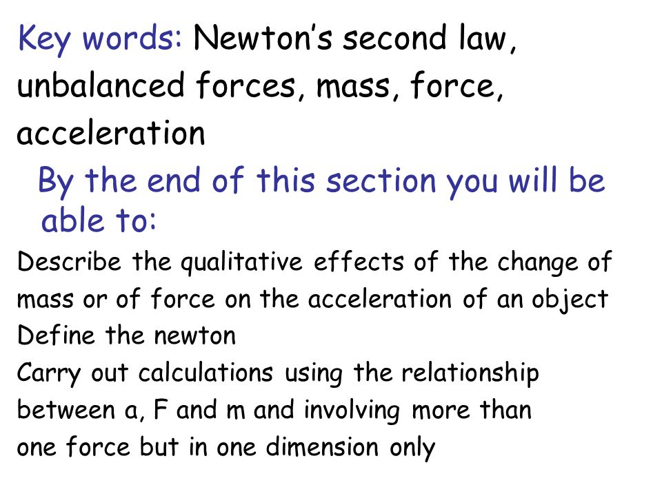Key words: Newton's second law, unbalanced forces, mass, force,