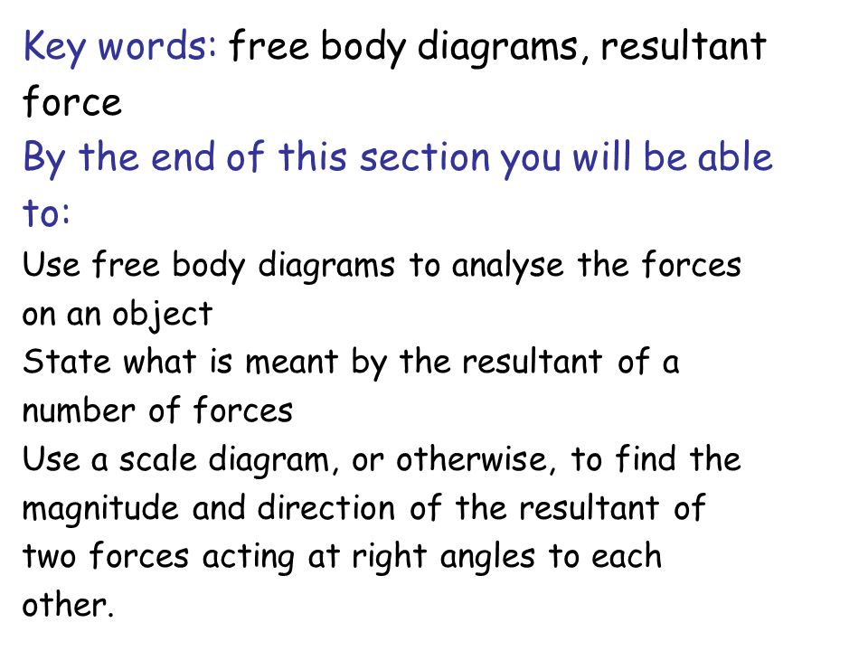 Key words: free body diagrams, resultant force