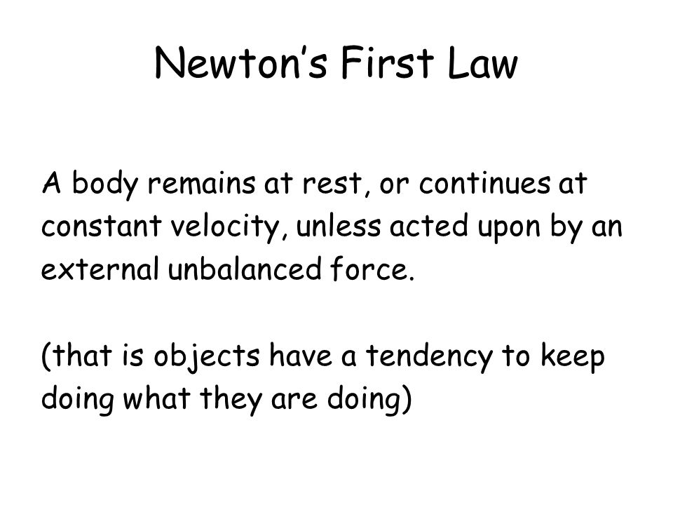 Newton's First Law A body remains at rest, or continues at