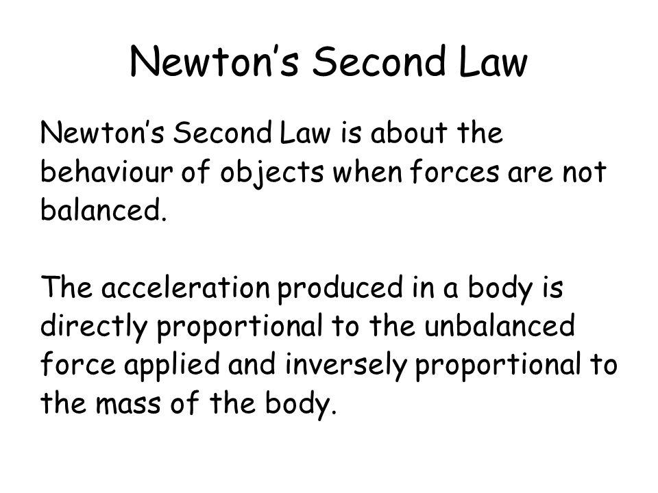 Newton's Second Law Newton's Second Law is about the