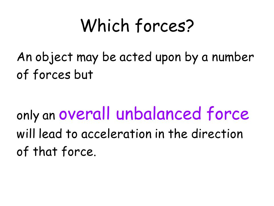 Which forces An object may be acted upon by a number of forces but
