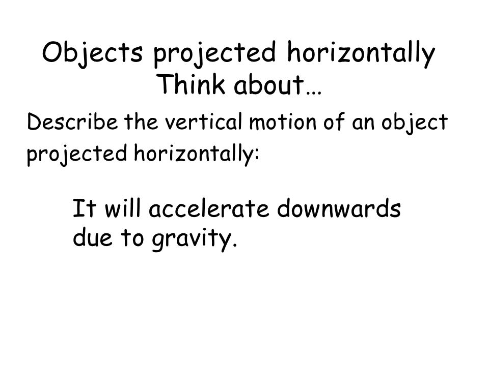 Objects projected horizontally Think about…