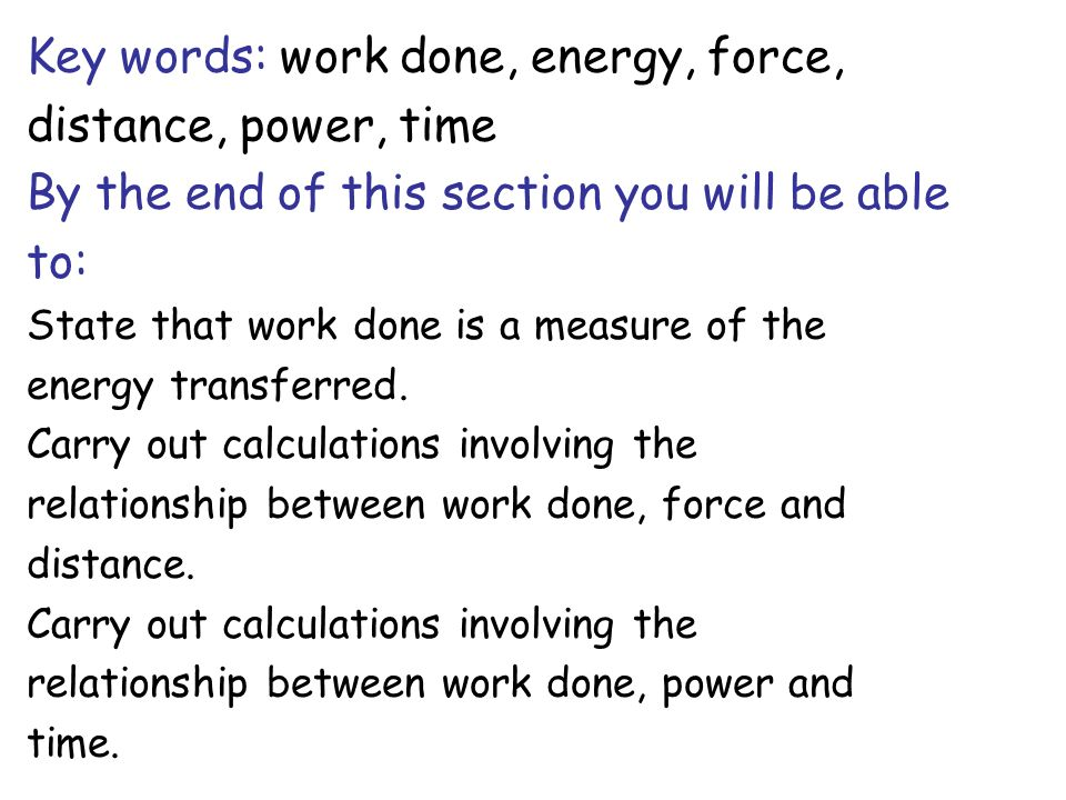 Key words: work done, energy, force, distance, power, time