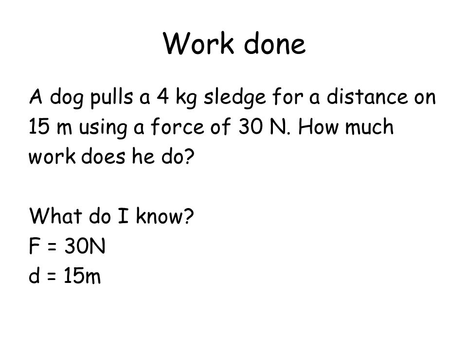 Work done A dog pulls a 4 kg sledge for a distance on