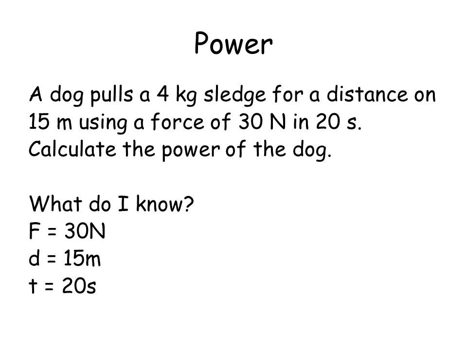 Power A dog pulls a 4 kg sledge for a distance on