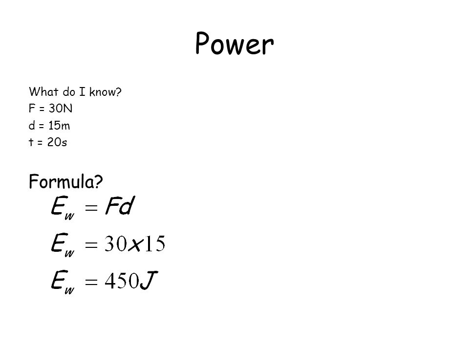 Power What do I know F = 30N d = 15m t = 20s Formula