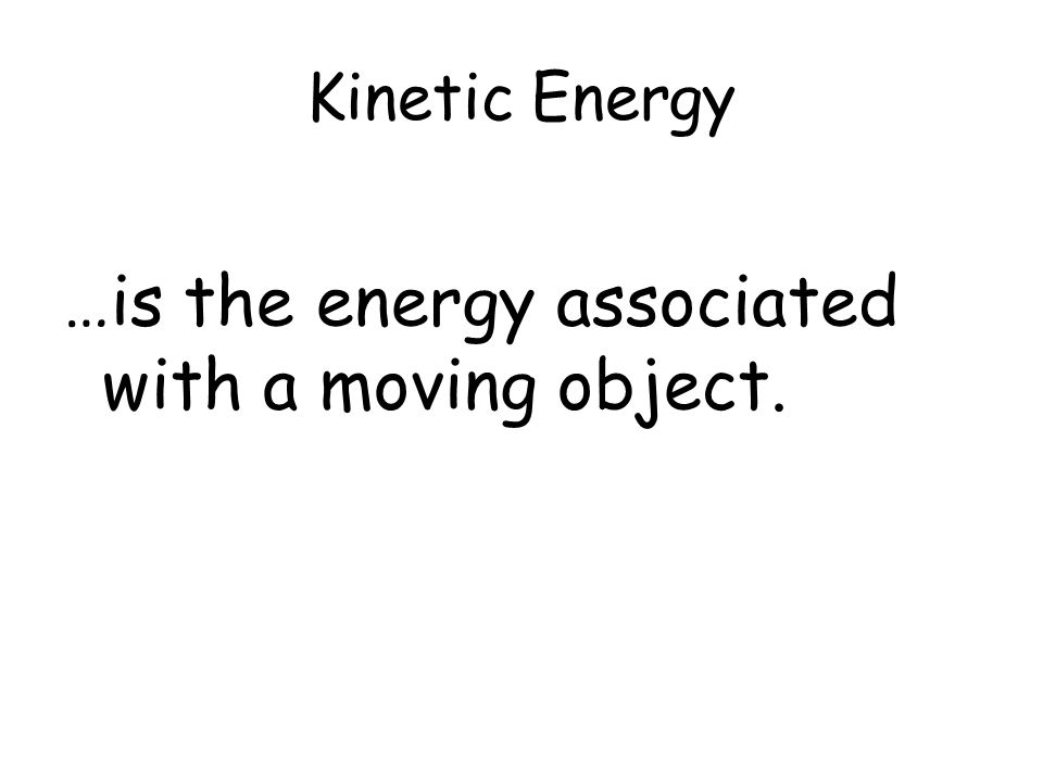 …is the energy associated with a moving object.