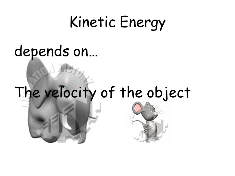 Kinetic Energy depends on… The velocity of the object