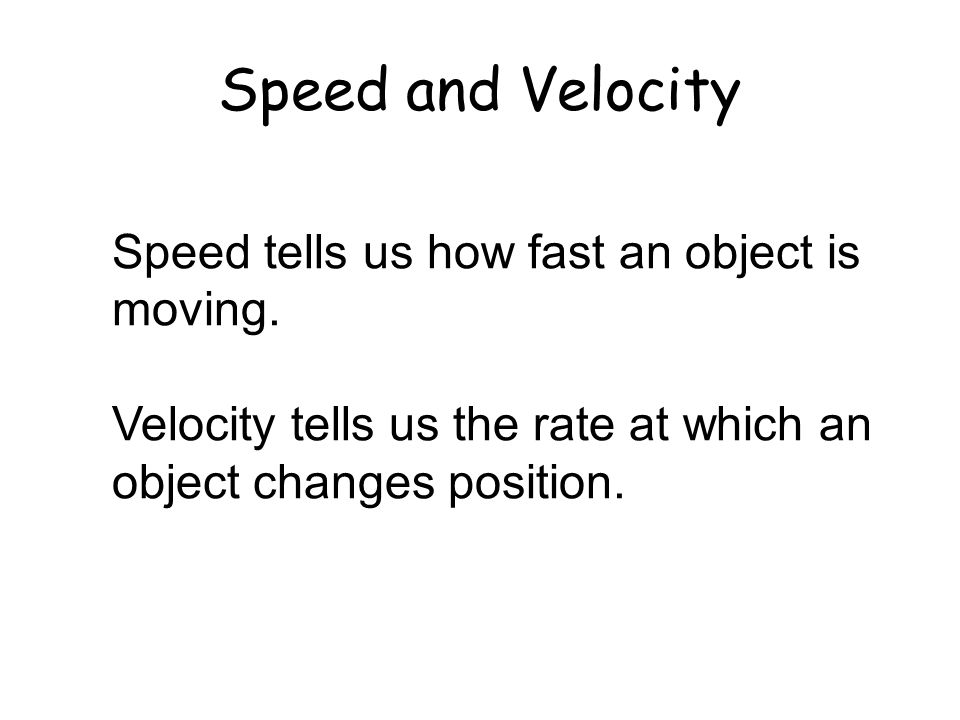 Speed and Velocity Speed tells us how fast an object is moving.