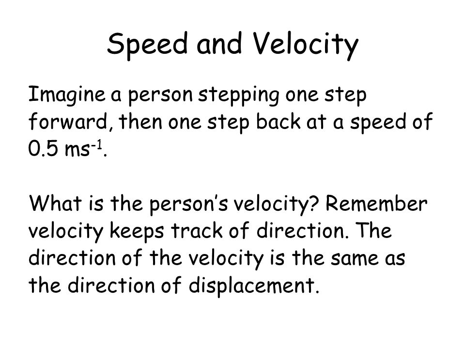 Speed and Velocity Imagine a person stepping one step