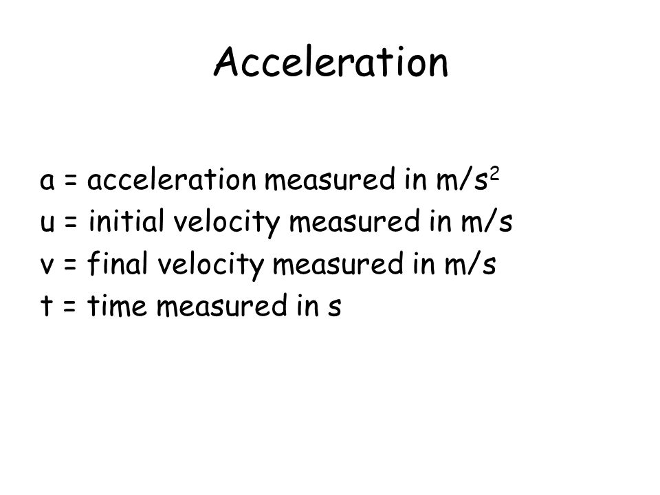 Acceleration a = acceleration measured in m/s2