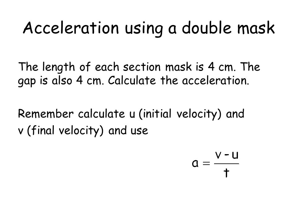 Acceleration using a double mask