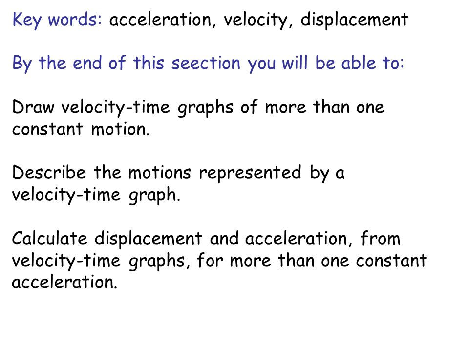 Key words: acceleration, velocity, displacement