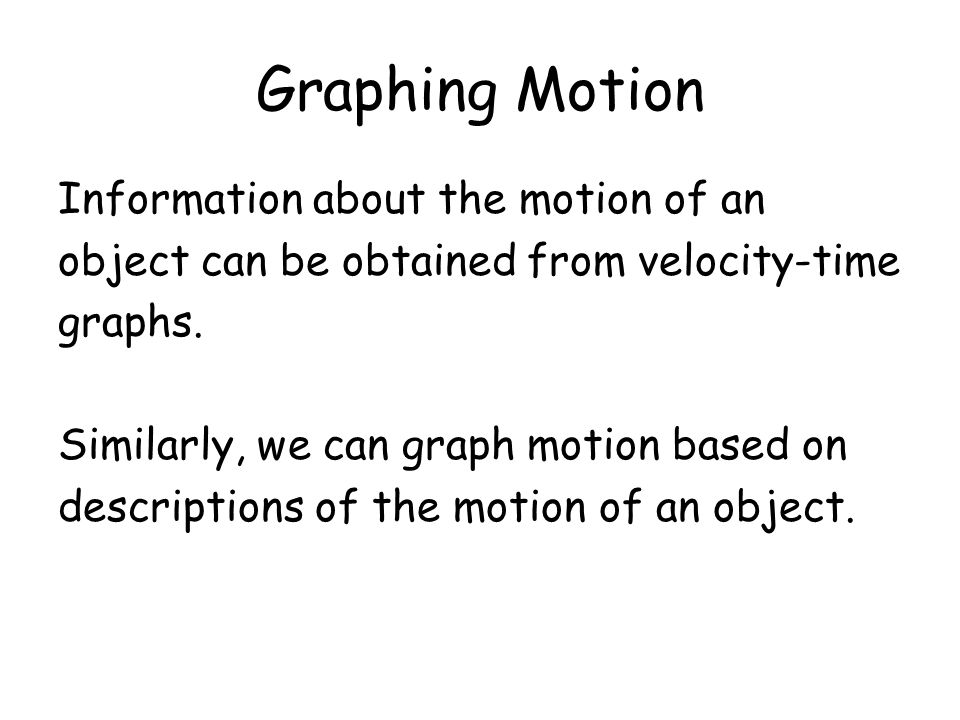 Graphing Motion Information about the motion of an