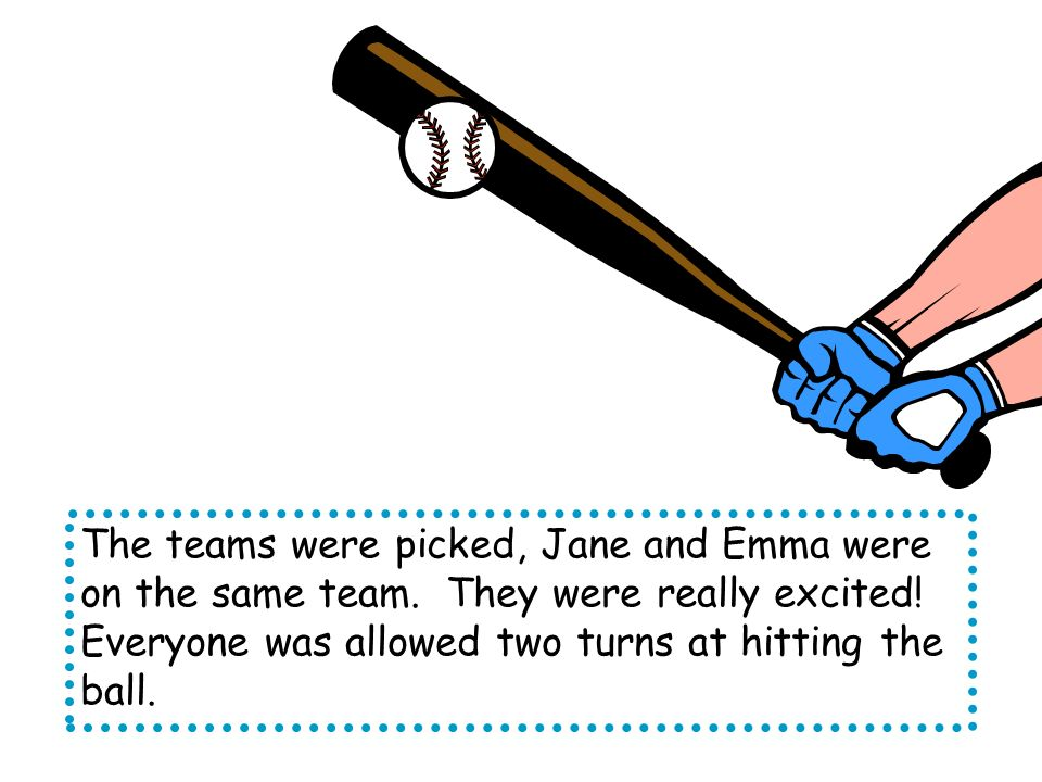 The teams were picked, Jane and Emma were on the same team