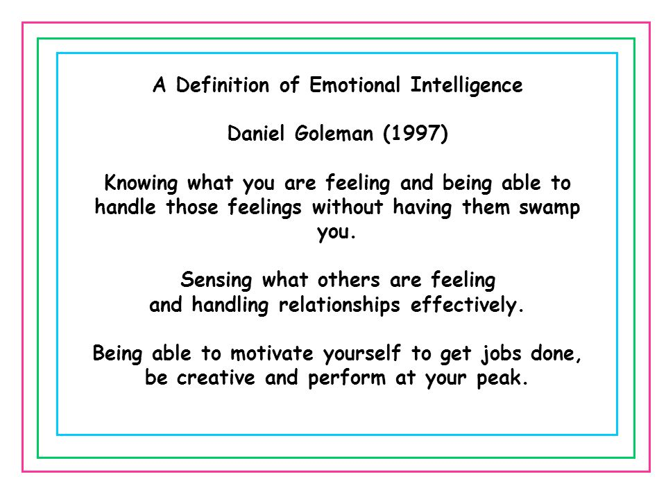A Definition of Emotional Intelligence Daniel Goleman (1997)