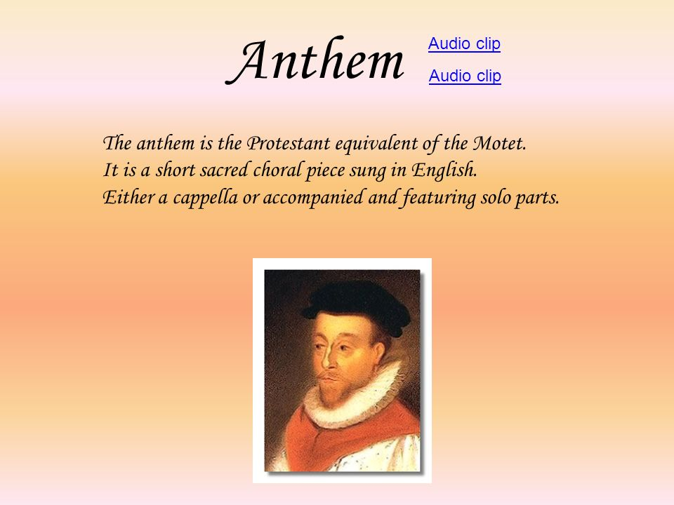Anthem The anthem is the Protestant equivalent of the Motet.