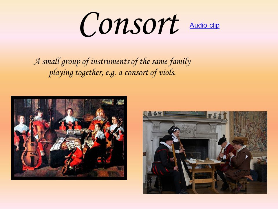 Consort A small group of instruments of the same family