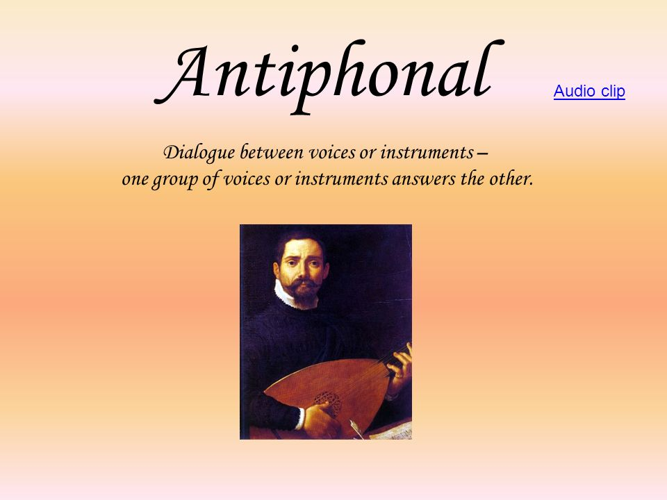 Antiphonal Dialogue between voices or instruments –