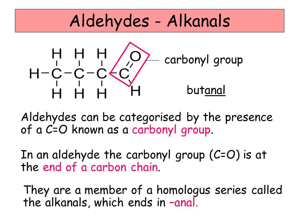 Aldehydes - Alkanals carbonyl group butanal