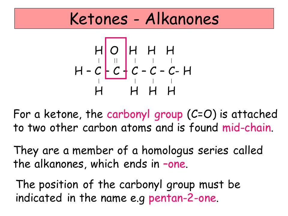 Ketones - Alkanones H – C – C – C – C – C- H H H H H