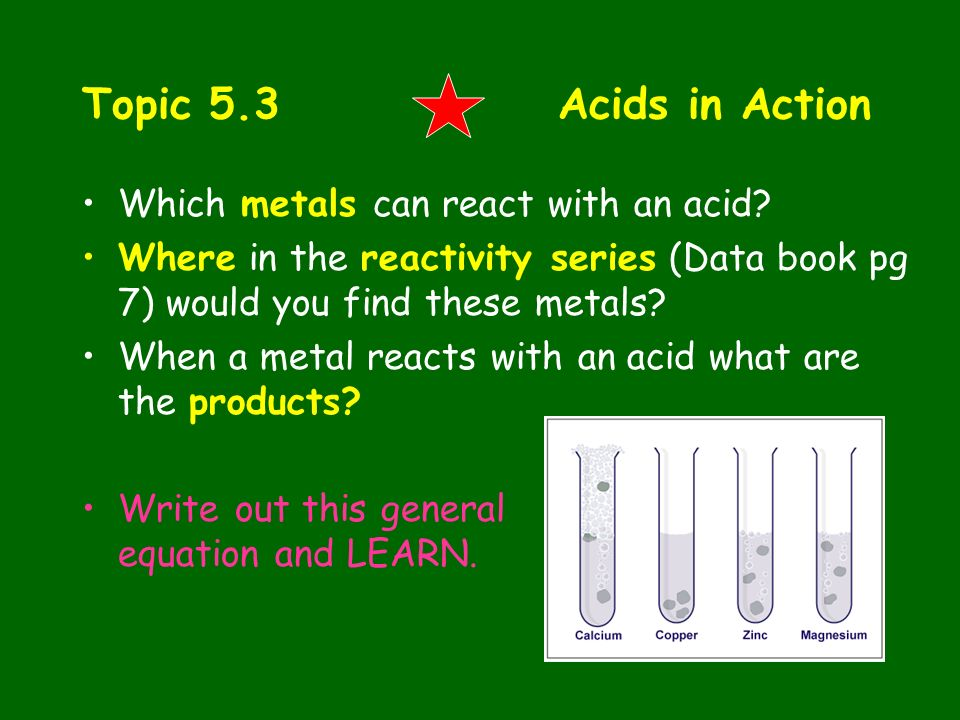 Topic 5.3 Acids in Action Which metals can react with an acid