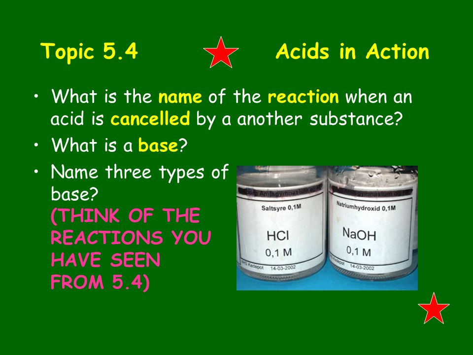 Topic 5.4 Acids in Action What is the name of the reaction when an acid is cancelled by a another substance