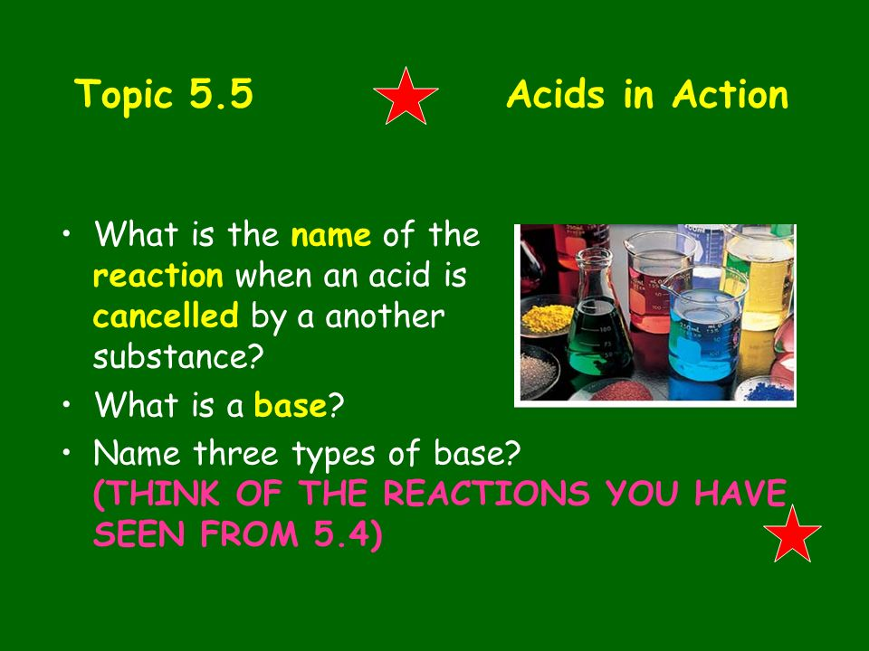 Topic 5.5 Acids in Action What is the name of the reaction when an acid is cancelled by a another substance