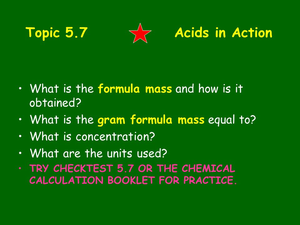 Topic 5.7 Acids in Action What is the formula mass and how is it obtained What is the gram formula mass equal to