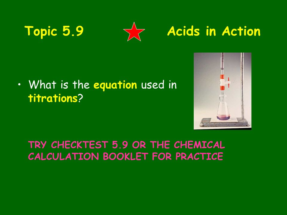Topic 5.9 Acids in Action What is the equation used in titrations