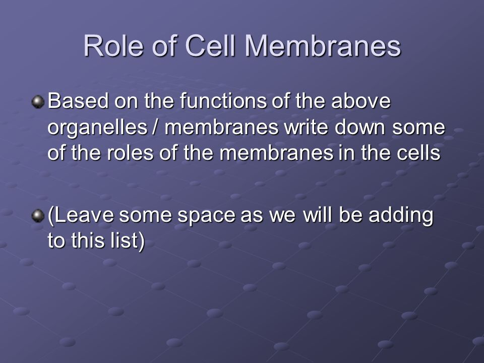 Role of Cell Membranes Based on the functions of the above organelles / membranes write down some of the roles of the membranes in the cells.