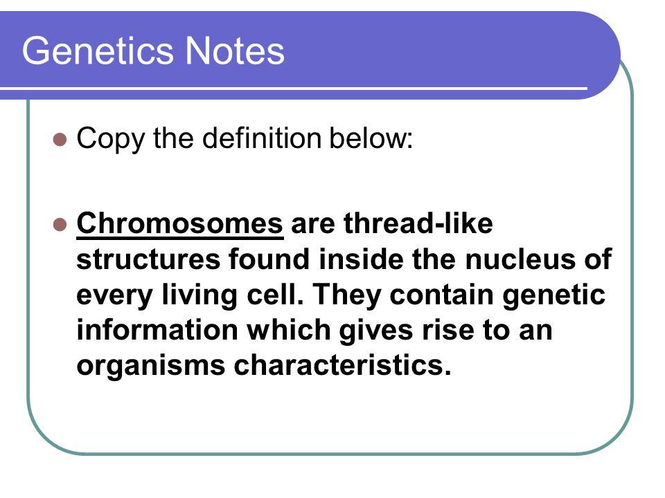 Genetics Notes Copy the definition below: