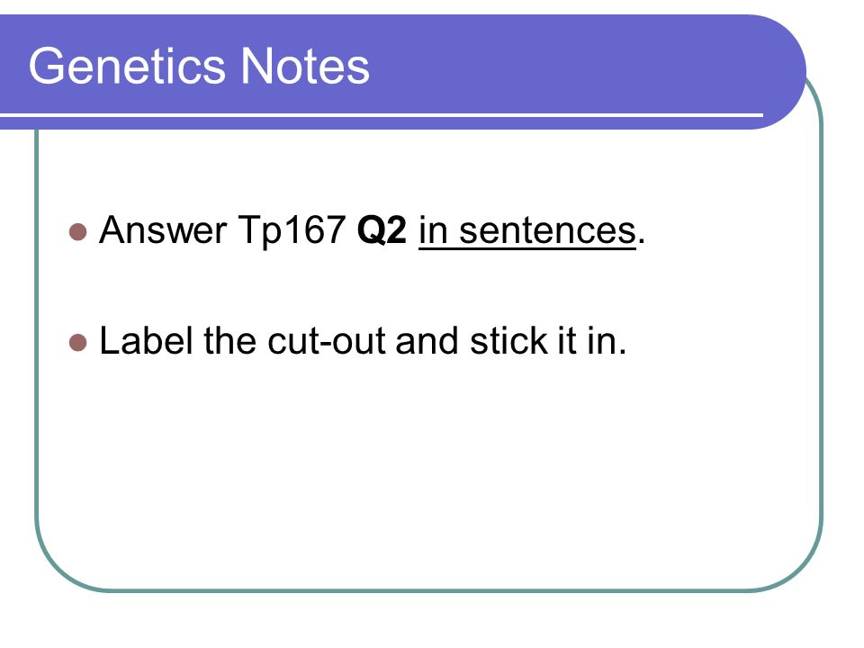 Genetics Notes Answer Tp167 Q2 in sentences.