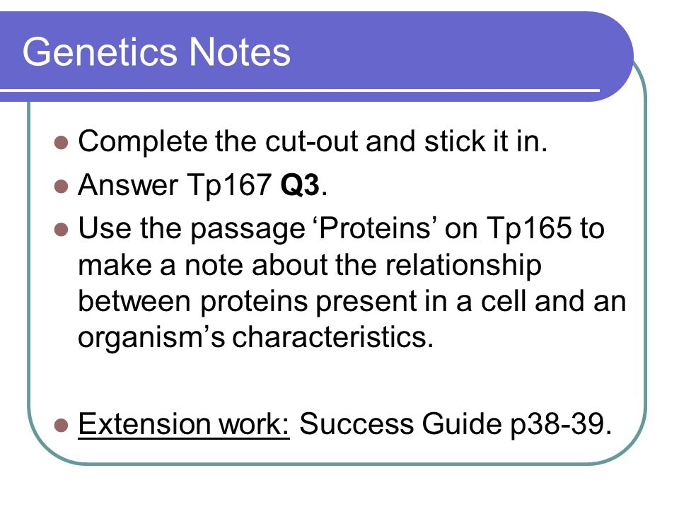 Genetics Notes Complete the cut-out and stick it in. Answer Tp167 Q3.