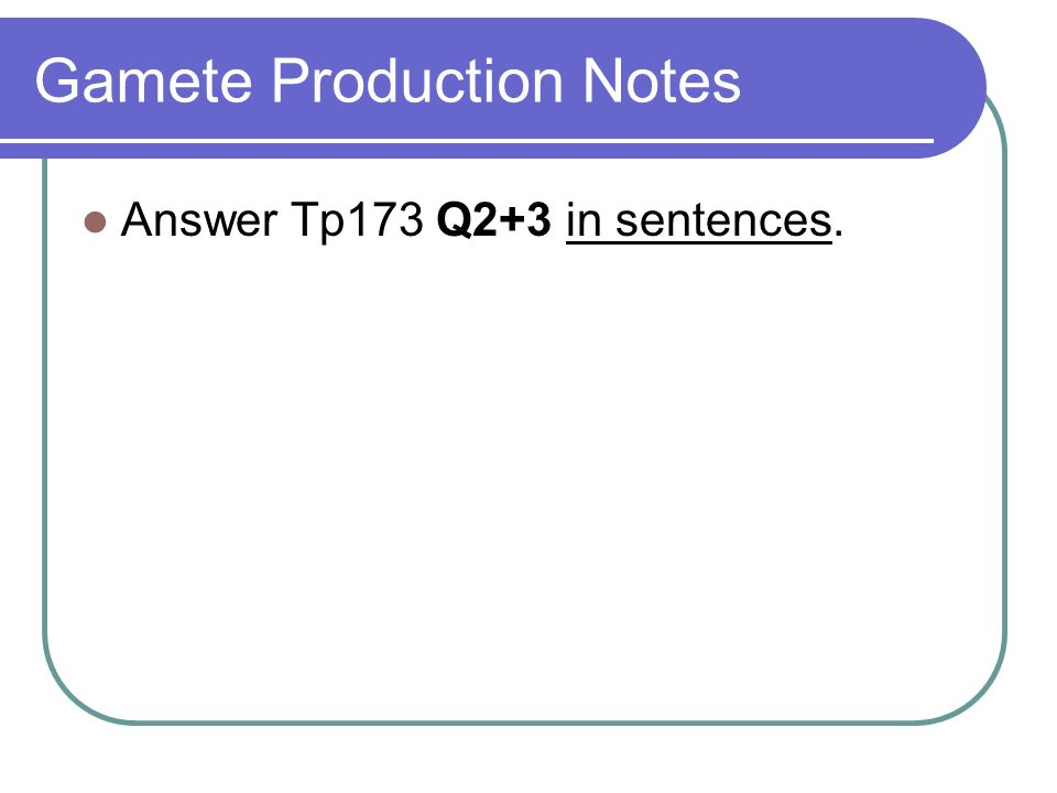 Gamete Production Notes