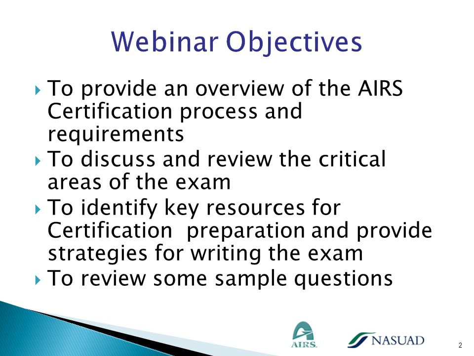 Webinar Objectives To provide an overview of the AIRS Certification process and requirements.