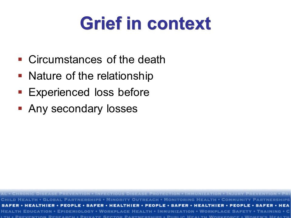 Grief in context Circumstances of the death Nature of the relationship