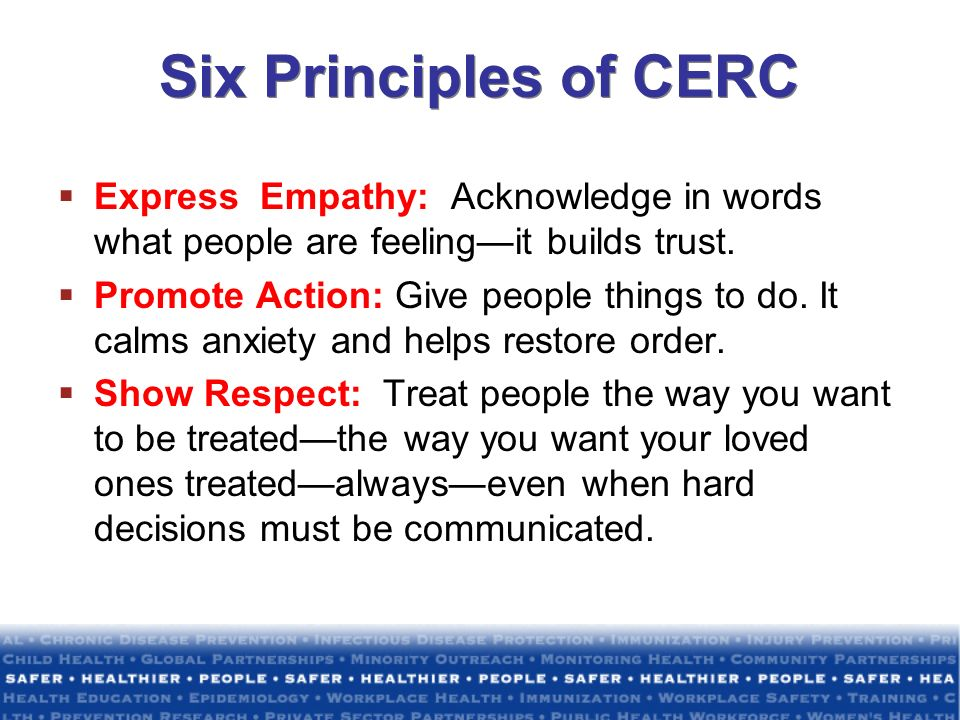 Six Principles of CERC Express Empathy: Acknowledge in words what people are feeling—it builds trust.