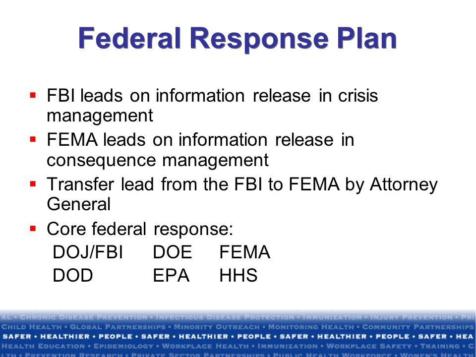 Federal Response Plan FBI leads on information release in crisis management. FEMA leads on information release in consequence management.