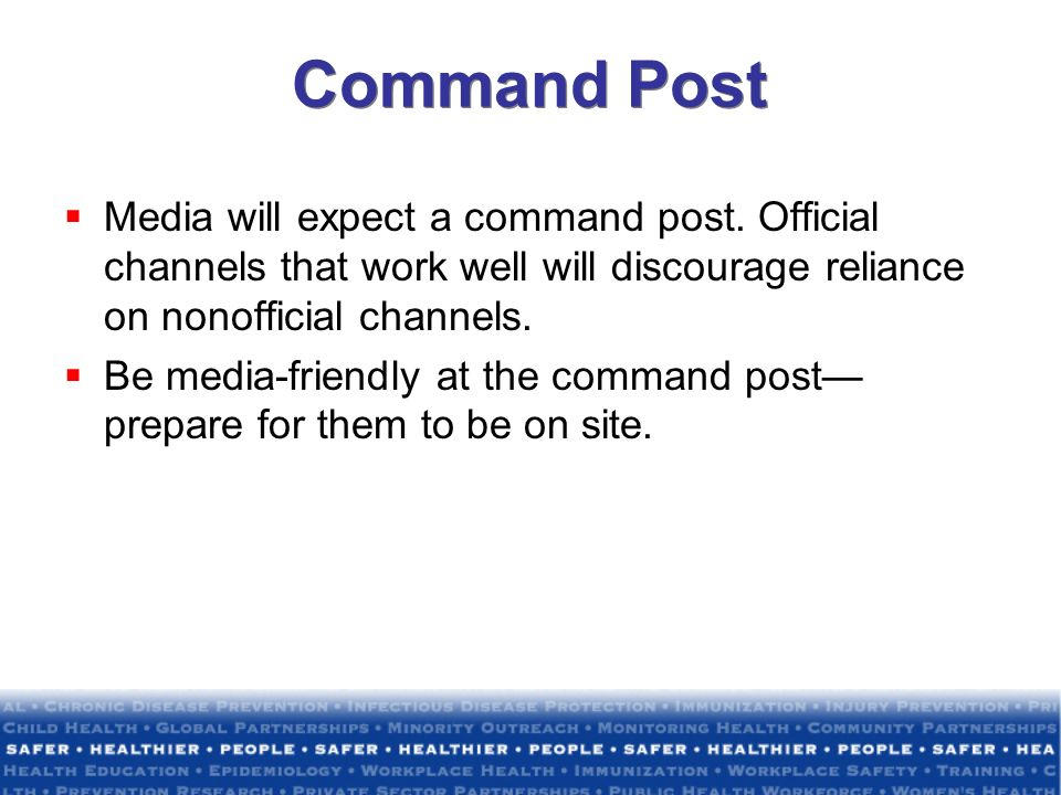 Command Post Media will expect a command post. Official channels that work well will discourage reliance on nonofficial channels.